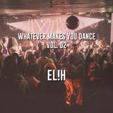 Whatever makes you dance! Vol 02 - EL!H