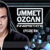 Ummet Ozcan Presents Innerstate EP 104