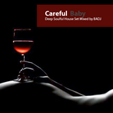Careful Baby -- Deep Soulful House Set Mixed  by BADJ