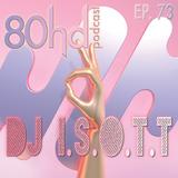 80hd Podcast GUEST Mix  EP73  -------------------   DJ I.S.O.T.T.