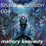 Shaman Session 004 - mixed by Mallory Kennedy