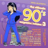 The Ultimate 90s Megamix Volume 3 (Mixed By DJ Samus Jay)