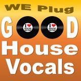 We_Plug_Good_House (Series K #210) Vocals