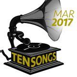 TEN SONGS - March 2017