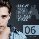DAZZ - I LOVE YOU, BUT I'VE CHOSEN DISCO - VOLUME 6