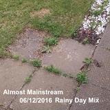 Almost Mainstream 06/12/2016 Rainy Day Mix