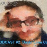 Frequencies Podcast #2: DAVID LOVE CALO'