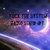F**K THE SYSTEM RADIO SHOW #7