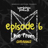 "BOMBOSSA EPISODE 6 LIVE FROM ""TOGETHER"" AT AMNESIA IBIZA"