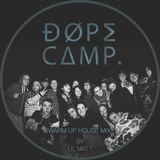 Dope Camp - House warm up mix - Lil Matt