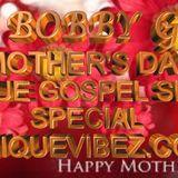 BOBBY G  ON THE UNIQUE GOSPEL UNIQUEVIBEZ.COM....MOTHERS DAY SPECIAL