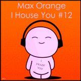 Max Orange - I House You #12