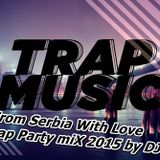 #From Serbia With Love !Trap Party miX 2015 by DJ Jani