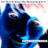 Dj to-si Let There Be Classic's House & Acid Mix-Mission (2012-11-22)