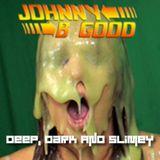 Johnny B Good - Deep, Dark & Slimey - DNB - 2015