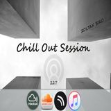 Chill Out Session 227