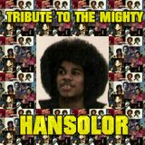 A TRIBUTE TO THE MIGHTY HANSOLOR