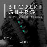 Lakker @ 45 Minutes Of Techno Podcast N°40