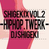 SHIGEKIX Vol.2 - HIPHOP . TWERK -