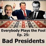 Everybody Plays the Fool, Episode 25: Bad Presidents