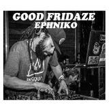 Ephniko live @ Good Fridaze