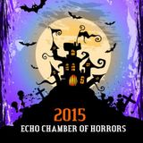 Echo Chamber of Horrors 2015 - Halloween special 10-28-15