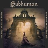 Subhuman - The Way Out of This World (Cut From Waha 2012 Set)