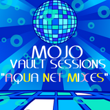 MOJO - VAULT SESSIONS: THE AQUA NET MIXES (80's HIGH ENERGY / DISCO)