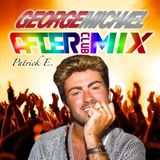 Patrick E. - After Club Mix Ep 115 George Michael Tribute (10 August 2K17)