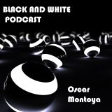 Black And White Podcast - Oscar Montoya