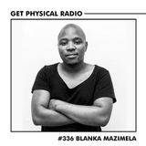 Get Physical Radio #336 (Guestmix by Blanka Mazimela)