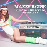 Mazzercise - Music To Make Love to Yourself By - ShiKung