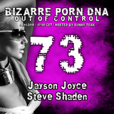 Bizarre Porn DNA - 2st Annieversary Out of Control Podcast #73/1 with Jayson Joyce