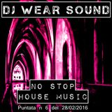 DJ WEAR SOUND - NO STOP HOUSE MUSIC puntata n 6 del 28/02/2016
