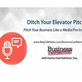 Ditch Your Elevator Pitch: Deliver Your Business Message Like a Media Pro