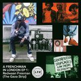 A Frenchman in London: Ep 1 with Redwaan Freeman (The Gaza Strip / NTS)