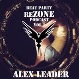 ALex Leader  - Beat Party ReZone Podcast VOL 1
