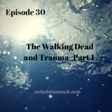 30: The Walking Dead and Trauma: Part 1