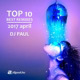 Top 10 Best Remixes Of 2017 April Dj Paul (www.djpaul.hu)