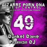 Bizarre Porn DNA - Out of Control Podcast - 49 // Part 2  with Playman DJ