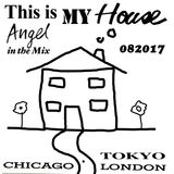 This is My House, 08 2017, House Music Set / Angel in the Mix