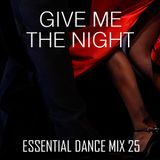 Give Me The Night - Essential Dance Mix 25