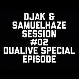 DJAK & SamuelHaze SESSION #02 DUALIVE SPECIAL EPISODE