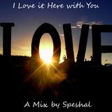 I Love It Here With You - A Mix by Speshal