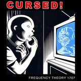 """Frequency Theory 1707 """"Cursed!"""""""