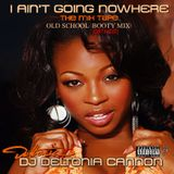 DJ Deltonia Cannon I AIN'T GOING NOWHERE VOL 1 Old School  Booty Mix