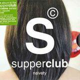 Supperclub Naivety Part 1