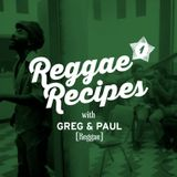 Reggae Recipes with Greg & Paul. A trip deep under the roots of Reggae's rich history