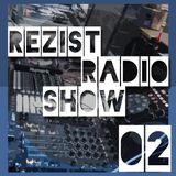 REZIST radio show 02 - 2019