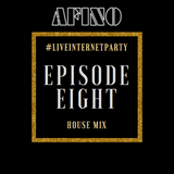Afino - #LiveInternetParty: Episode 8 (House Mix)